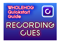 Hog QuickStart: Recording Cues