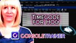 Timecode for Hog- Video Tutorial