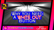 Why You Need a White Out Button