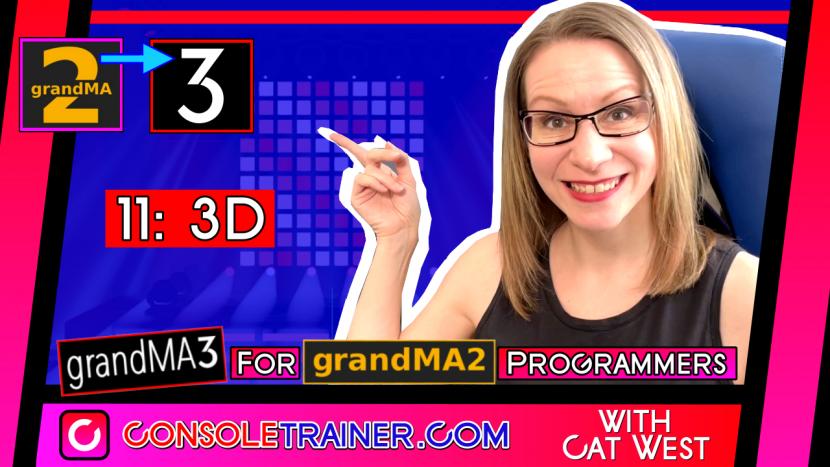 11: grandMA 3D | grandMA3 for grandMA2 Programmers