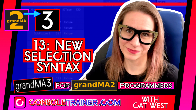 13: New Selection Syntax | grandMA3 for grandMA2 Programmers