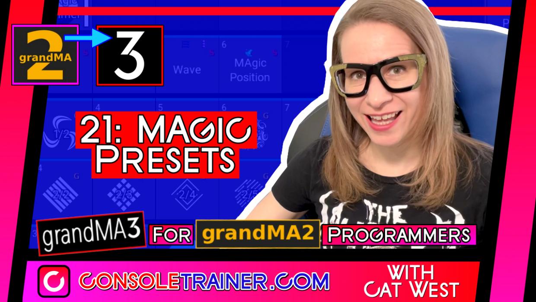 21: MAgic Presets   grandMA3 for grandMA2 Programmers