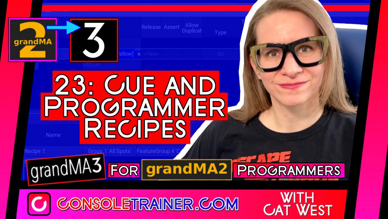23: Cue and Programmer Recipes   grandMA3 for grandMA2 Programmers